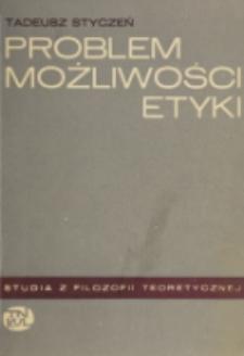 Problem możliwości etyki jako empirycznie uprawomocnionej i ogólnie ważnej teorii moralności : studium metaetyczne / Tadeusz Styczeń.