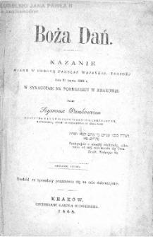 Boża Dań : kazanie miane w sobotę Parszas Wajakkel-Pekidéj dnia 21 marca 1868 r. w Synagodze na Podbrzeziu w Krakowie / przez Szymona Dankowicza.