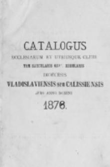 Catalogus Ecclesiarum et Utriusque Cleri tam Saecularis quam Regularis Dioecesis Vladislaviensis seu Calissiensis pro Anno Domini 1876