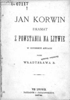 Jan Korwin : dramat z powstania na Litwie : w czterech aktach / przez Władysława B.