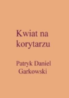 Kwiat na korytarzu / Patryk Daniel Garkowski.