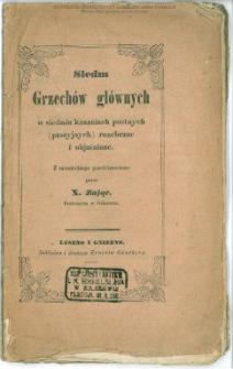 Siedm Grzechów głównych w siedmiu kazaniach postnych (passyjnych) rozebrane i objaśnione / z niem. przetłómaczone przez X. Zając.
