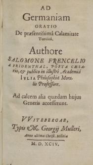 Ad Germaniam Oratio De præsentissima Calamitate Turcica / Authore Salomone Frencelio A Friedenthal [...].