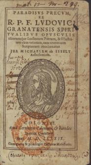 Paradisvs Precvm Ex R. P. F. Lvdovici Granatensis Spiritvalibvs Opvscvlis aliorumque sanctorum Patrum & Illustrium [...] Scriptorum concinnatus / Per Michaelem ab Isselt [...].
