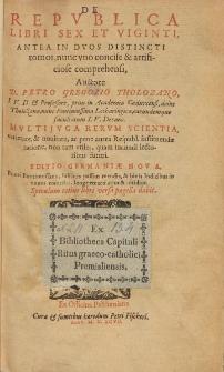 De Repvblica Libri Sex Et Viginti : Antea In Dvos Distincti tomos, nunc vno concise & artifice comprehensi / Auctore D. Petro Gregorio Tholozano [...].