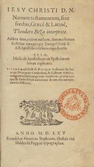 Iesv Christi D. N. Nouum testamentum, siue fœdus, Græce & Latine / Theodoro Beza interprete ; Additæ sunt, eodem authore, summæ breues doctrinæ vnoquoque Euangelistaru[m] & Act. Apostoloru[m] loco co[m]prehensæ ; Item, Methodi Apostolicarum Epistolarum breuis explicatio ; Eivsdem [...] præfatio, in qua de Verbi scripti authoritate & vera eius interpretatione disseritur.