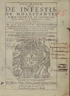 Loca Infesta : Hoc est: De Infestis, Ob Molestantes ADaemoniorvm Et Defvnctorvm Hominvm spititvs, Locis, Liber Vnvs. / Avthore Petro Thyræo [...].