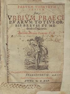 Parvvm Theatrvm Vrbivm siue Vrbivm Præcipvarvm Totivs Orbis Brevis Et Methodica Descriptio / Authore Adriano Romano E. A.