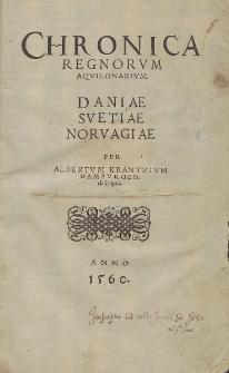 Chronica regnorum aquilonarium : Daniae Svetiae Norvagiae / Per Albertvm Krantzivm [...] descripta.