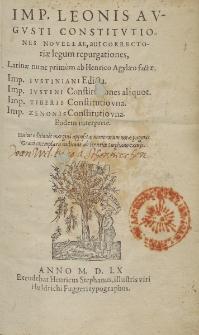 Imp. Leonis Avgvsti Constitvtiones Novellae, aut Correctoriæ legum repurgationes, / latinæ nunc primum ab Henrico Agylæe Factæ. [...].