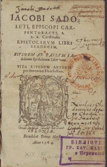 Iacobi Sadoleti [...] Epistolarvm Libri Sexdecim : Eiusdem ad Pavlvm Sadoletum Epistolarum liber vnus. Vita Eivsdem Avtoris / per Antonium Florebellum.