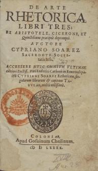 De Arte Rhetorica Libri Tres : Ex Aristotele, Cicerone Et Quinctiliano [...] deprompti / Avctore Cypriano Soarez [...].