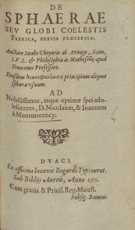 De Sphaerae : Sev Globi Coelestis Fabrica, Brevis præceptio. / Auctore Iacobo Cheyneio Ab Arnage [...]..