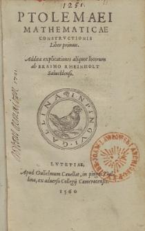 Ptolemaei Mathematicae Constructionis [...]. [L. 1] / Additæ explicationes aliquot locorum ab Erasmo Rheinholt Salueldensi.