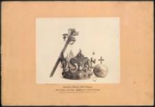 Kazimierza Wielkiego Króla Polskiego korona, berło, jabłko i pierścień wyjęte przy otwarciu jego grobu na Wawelu d. 21 Czerwca 1869.