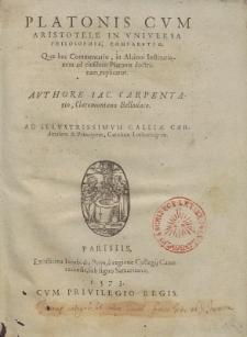 Platonis Cvm Aristotele in Vniversa Philosophia, Comparatio [...] / Avthore Iac. Carpentario [...].
