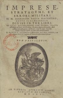 Imprese, Stratagemi, Et Errori Militari Di M. Bernardin Rocca Piacentino, Detto Il Gamberello, Divise In Tre Libri : [...].