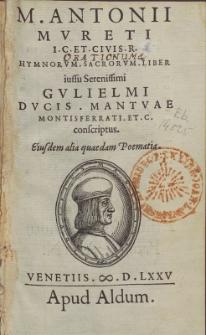 M. Antonii Mvreti [...] Orationum & Hymnorvm. Sanctorvm. Liber [...].