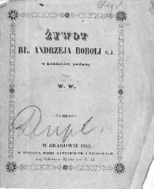 Żywot błogosławionego Andrzeja Boboli S.J. w krótkiéj treści podany / przez W. W.
