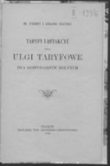 Taryfy i refakcye, czyli Ulgi taryfowe dla gospodarstw rolnych. Cz. 1 / Zygmunt z Lusławic Taszycki.