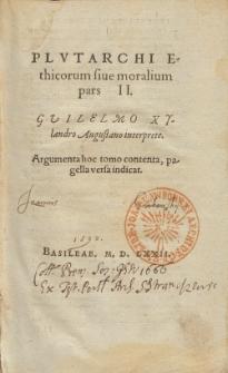 Plvtarchi Ethicorum sive moralium pars [...] P. 2 / Gvilelmo Xylandro Augustano interprete.