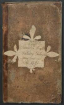 Księga Rozchodów pienieżnych z Kassy Brackiej na różne potrzeby tegoż Bractwa wydać się maiących za zezwoleniem JWX Biskupa Chełmskiego, a wiadomościey Promotora tegoż Archi-Bractwa JXa Józefa Pietkiewicza Kaznodziej Katedralnego Chełmskiego, który oney za rozkazem JWJXa Biskupa w Roku 1791 Xbra 30 d. sporządził kosztem samegoż JW Pasterza jako gorliwego o utrzymanie porządku w temże Archi-Bractwie i chcącego zapobiedz wszelkim niepotrzebnym wydatkom