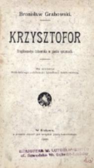 Krzysztofor : tragikomedya żakowska w pięciu sprawach : na uczczenie 500 letniego jubileuszu Akademii krakowskiej / Bronisław Grabowski.