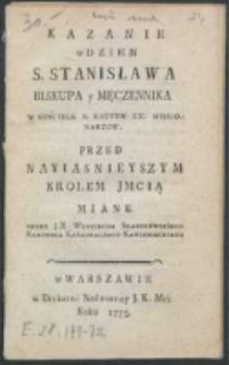 Kazanie w Dzien S. Stanisława Biskupa y Męczennika [...] Przed Nayiasnieyszym Krolem JMcią Miane / Przez J.X. Woyciecha Skarszewskiego [...].