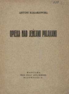 Opieka nad jeńcami Polakami / Antoni Kołakowski.