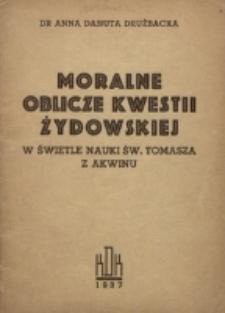 Moralne oblicze kwestii żydowskiej : w świetle nauki św. Tomasza z Akwinu / Anna Danuta Drużbacka.