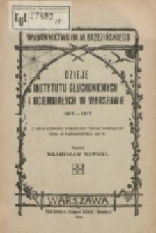 Dzieje Instytutu Głuchoniemych i Ociemniałych w Warszawie 1817-1917 : z okoliczności jubileuszu tegoż instytutu dnia 23 października 1917 r. / napisał Władysław Nowicki.