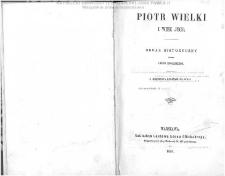 Piotr Wielki i wiek jego : obraz historyczny : z jedenastą rycinami na stali / przez Leona Rogalskiego.