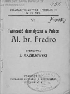 Twórczość dramatyczna w Polsce Al. hr. Fredro / oprac. J. Maciejowski.
