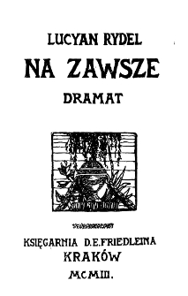 Na zawsze : dramat w 4. aktach Lucyana Rydla / litogr. S. A. Procajłowicza.