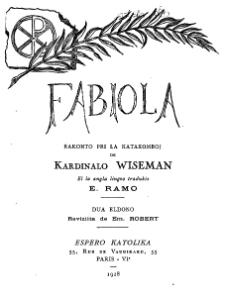 Fabiola : rakonto pri la katakomboj / de Kardinalo Wiseman el la angla lingvo tradukis E. Ramo.