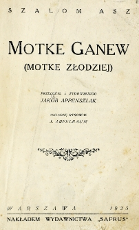 Motke ganew : (Motke złodziej) / Szalom Asz ; przeł. z żyd. Jakób Appenszlak.