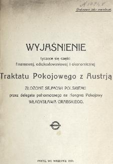 Wyjaśnienie tyczące się części finansowej, odszkodowaniowej i ekonomicznej Traktatu Pokojowego z Austrją złożone Sejmowi Polskiemu przez delegata pełnomocnego na Kongres Pokojowy Władysława Grabskiego.