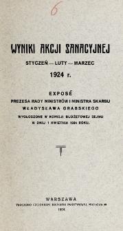 Wyniki akcji sanacyjnej, styczeń - luty - marzec 1924 r. : exposé prezesa rady ministrów i ministra skarbu Władysława Grabskiego wygłoszone w komisji budżetowej Sejmu w dniu 1. kwietnia 1924 roku.