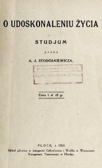 O udoskonaleniu życia : studjum / przez A. J. Stodółkiewicza.