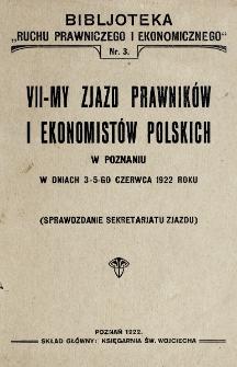 VII-my Zjazd Prawników i Ekonomistów Polskich w Poznaniu w dniach 3-5-go czerwca 1922 roku : (sprawozdanie Sekretarjatu Zjazdu).
