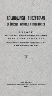 Równowaga budżetowa w świetle sytuacji gospodarczej : exposé prezesa rady ministrów i ministra skarbu Władysława Grabskiego wygłoszone na plenarnem posiedzeniu Sejmu w dniu 10. czerwca 1924 roku.
