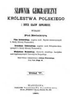 Słownik geograficzny Królestwa Polskiego i innych krajów słowiańskich T. 5 / wyd. pod redakcyą Filipa Sulimierskiego, Bronisława Chlebowskiego, Władysława Walewskiego.