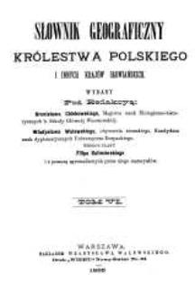 Słownik geograficzny Królestwa Polskiego i innych krajów słowiańskich T.6 / wyd. pod redakcyą Filipa Sulimierskiego, Bronisława Chlebowskiego, Władysława Walewskiego.