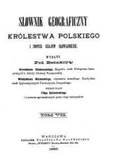 Słownik geograficzny Królestwa Polskiego i innych krajów słowiańskich. T. 7 / wyd. pod redakcyą Filipa Sulimierskiego, Bronisława Chlebowskiego, Władysława Walewskiego.