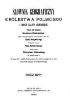 Słownik geograficzny Królestwa Polskiego i innych krajów słowiańskich. T. 15, cz. 1 / wyd. pod redakcyą Filipa Sulimierskiego, Bronisława Chlebowskiego, Władysława Walewskiego.