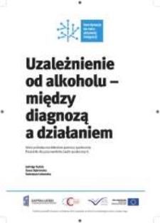 Uzależnienie od alkoholu - między diagnozą a działaniem / Jadwiga Fudała, Kama Dąbrowska, Katarzyna Łukowska.