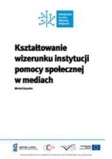 Kształtowanie wizerunku instytucji pomocy społecznej w mediach / Michał Szyszka.