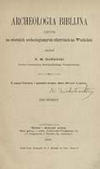 Archeologia biblijna oparta na ostatnich archeologicznych odkryciach na Wschodzie. T. 1 / napisał M. Godlewski