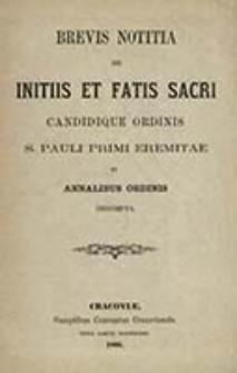 Brevis notitia de initiis et fatis sacri candidique Ordinis S. Pauli primi eremitae ex annalibus ordinis desumpta