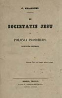 De societatis Jesu in Polonia primordiis : comentatio historica / C. Krasicki